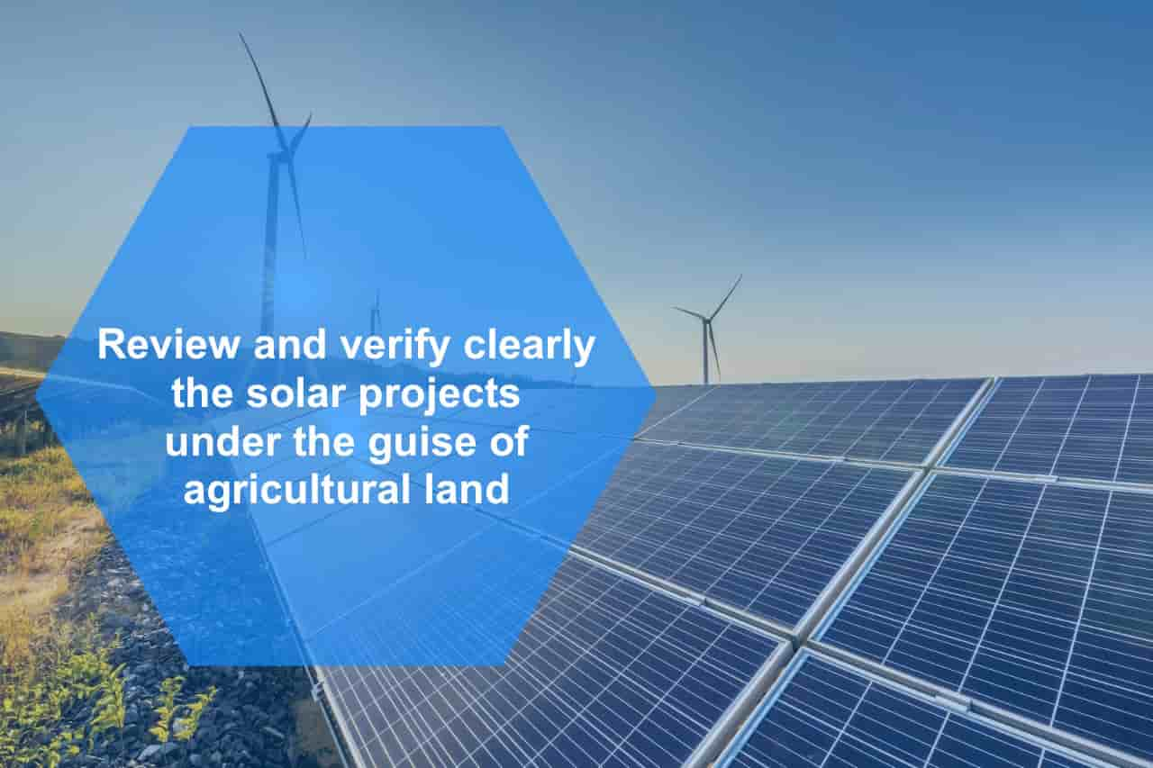 Review And Verify Clearly The Solar Projects Under The Guise Of Agricultural Land